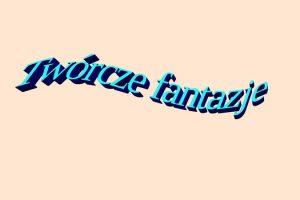 Twórcze fantazje